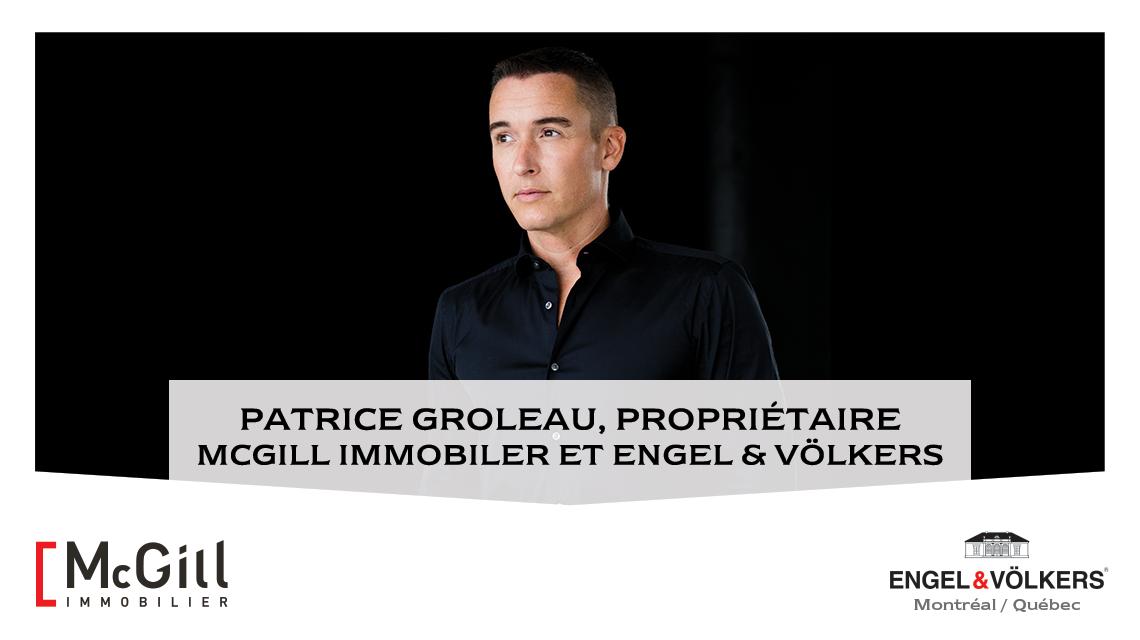 Patrice Groleau, McGILL Immobilier, McGILL REAL ESTATE, Engel & Völkers, Broker's Desk, From the Broker's Desk, Sebastien Sperano WEB