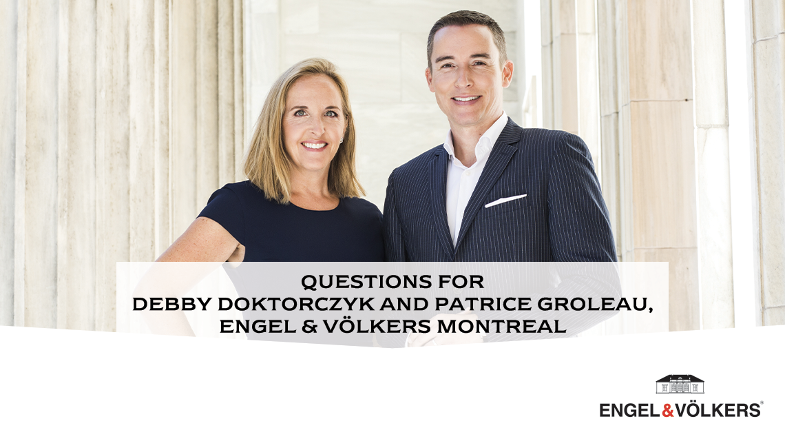 Questions for Debby Doktorczyk and Patrice Groleau, Engel & Völkers Montreal